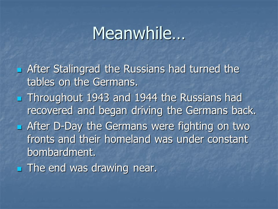 Meanwhile… After Stalingrad the Russians had turned the tables on the Germans.