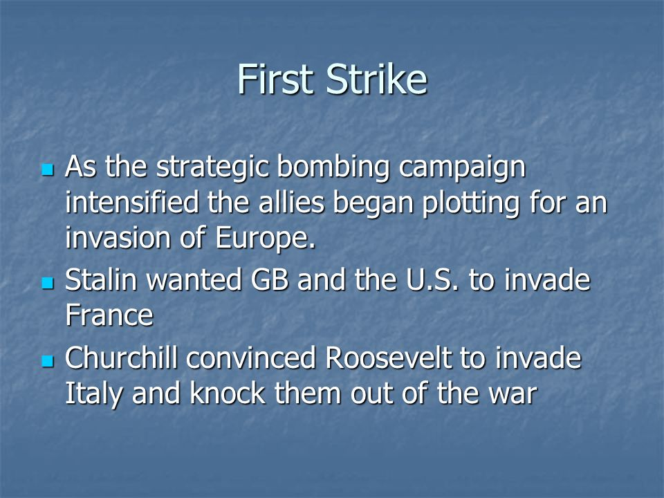 First Strike As the strategic bombing campaign intensified the allies began plotting for an invasion of Europe.