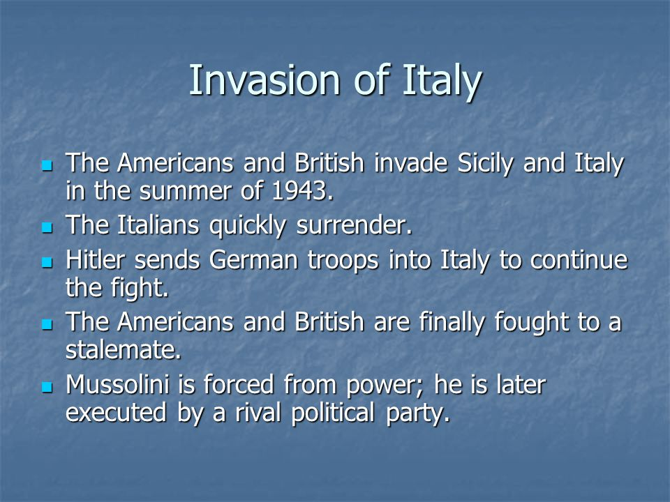 Invasion of Italy The Americans and British invade Sicily and Italy in the summer of 1943.