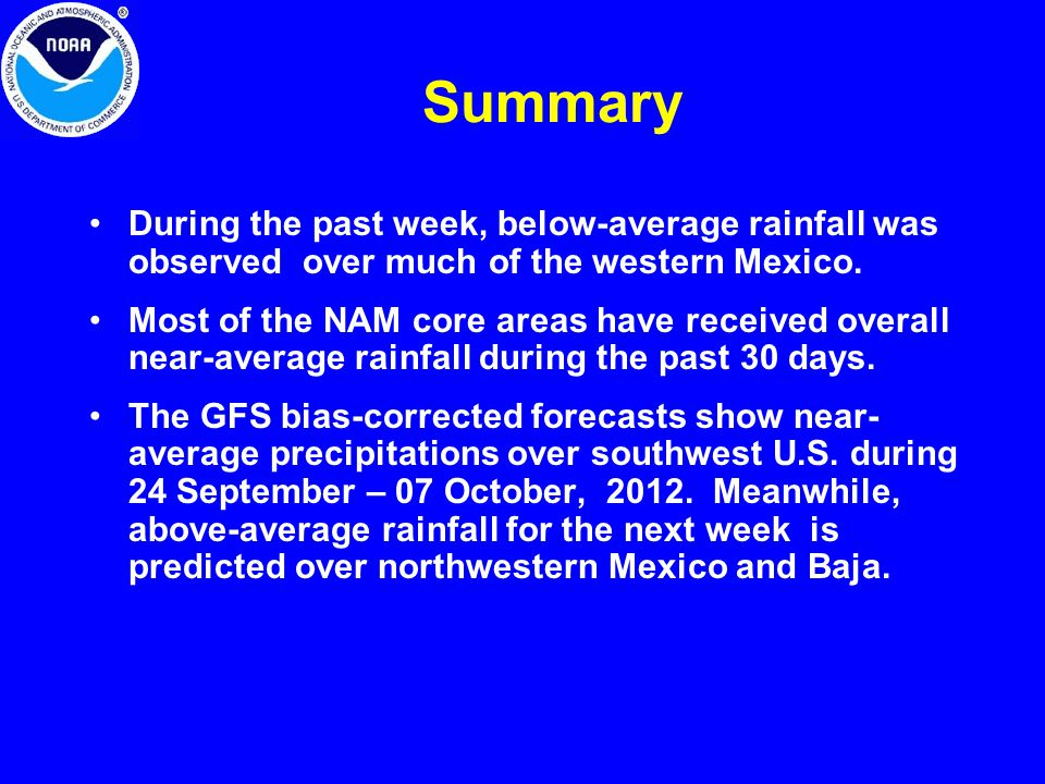 Summary During the past week, below-average rainfall was observed over much of the western Mexico. Most of the NAM core areas have received overall ne