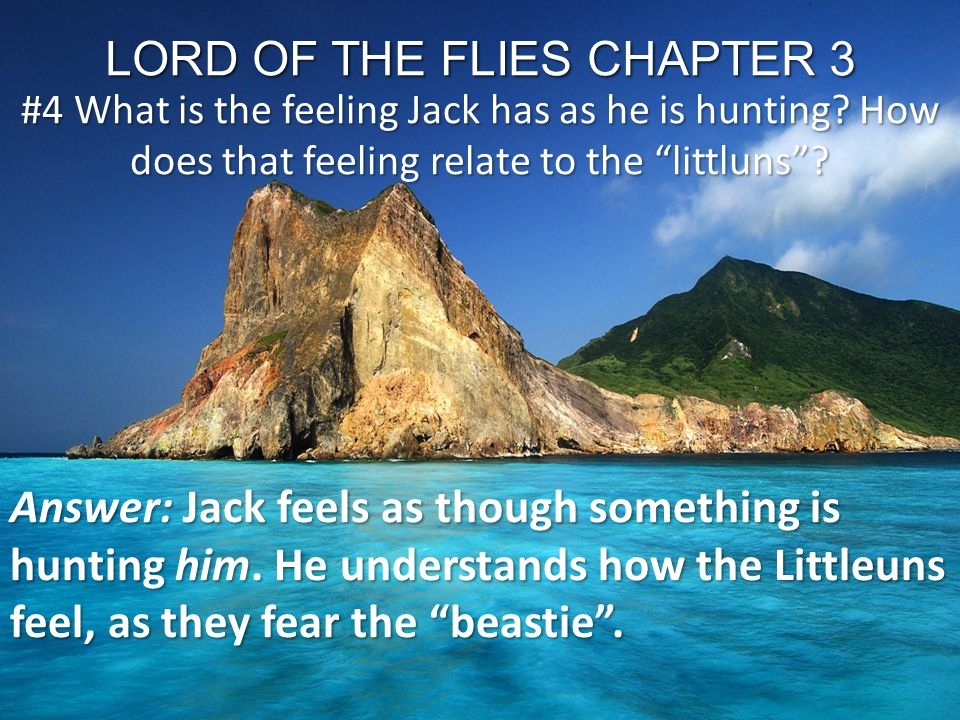 """LORD OF THE FLIES CHAPTER 3 #4 What is the feeling Jack has as he is hunting? How does that feeling relate to the """"littluns""""? Answer: Jack feels as th"""