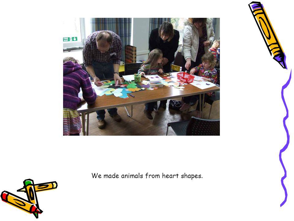We made animals from heart shapes.