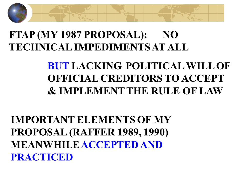 FTAP (MY 1987 PROPOSAL): NO TECHNICAL IMPEDIMENTS AT ALL BUT LACKING POLITICAL WILL OF OFFICIAL CREDITORS TO ACCEPT & IMPLEMENT THE RULE OF LAW IMPORT