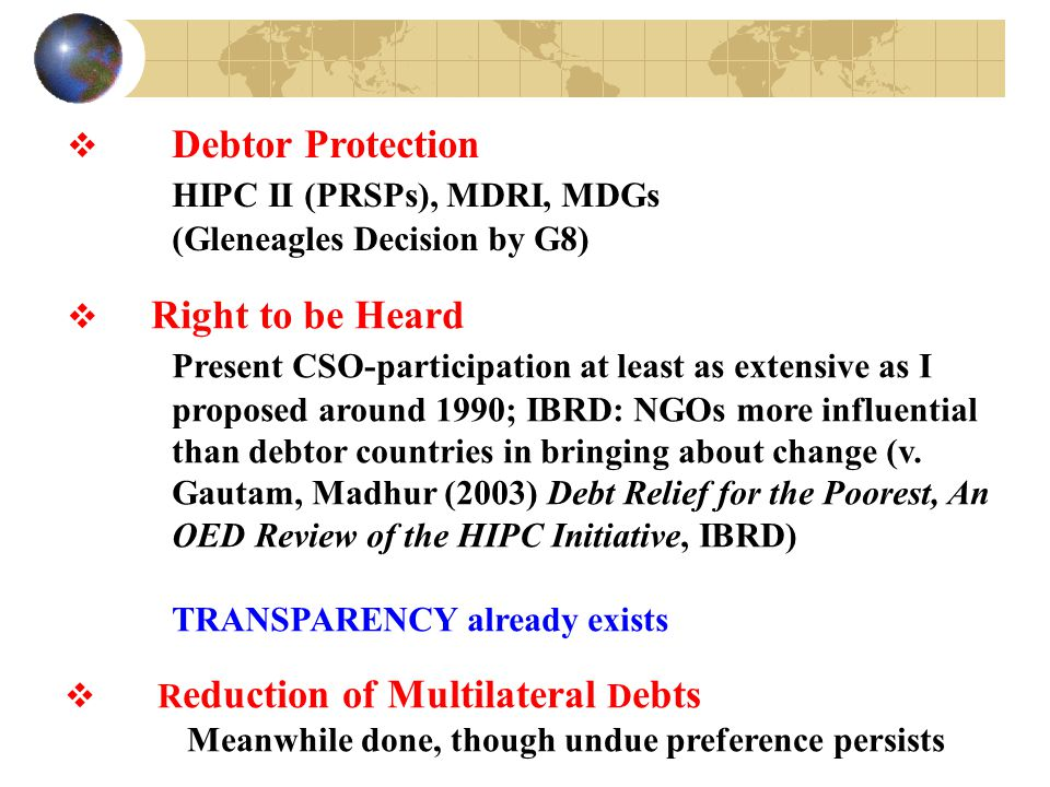  Debtor Protection HIPC II (PRSPs), MDRI, MDGs (Gleneagles Decision by G8)  Right to be Heard Present CSO-participation at least as extensive as I p
