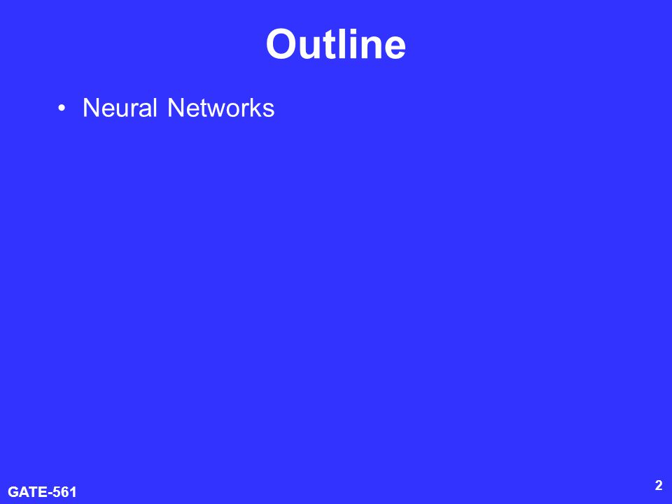 GATE-561 13 A Group Of Neurons A single neuron will not do a lot for us We need a group of them A single layer NNet A two layer NNet