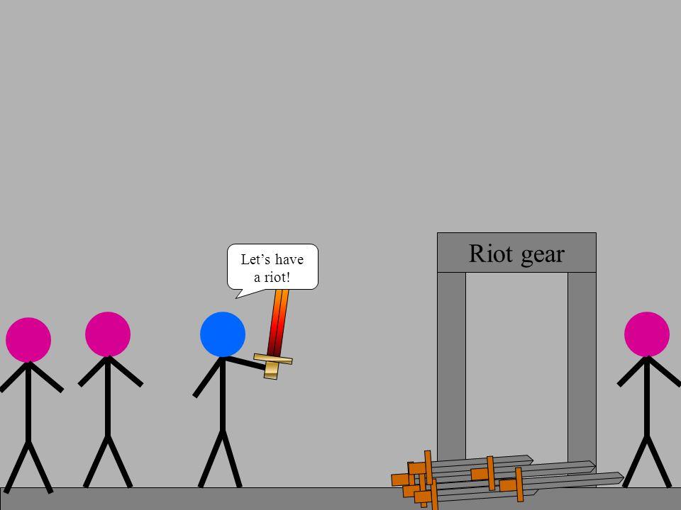 Riot gear Let's have a riot!