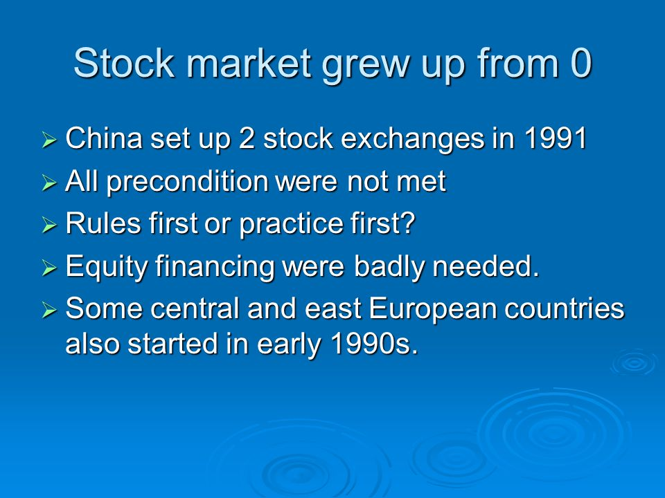 Stock market grew up from 0  China set up 2 stock exchanges in 1991  All precondition were not met  Rules first or practice first.