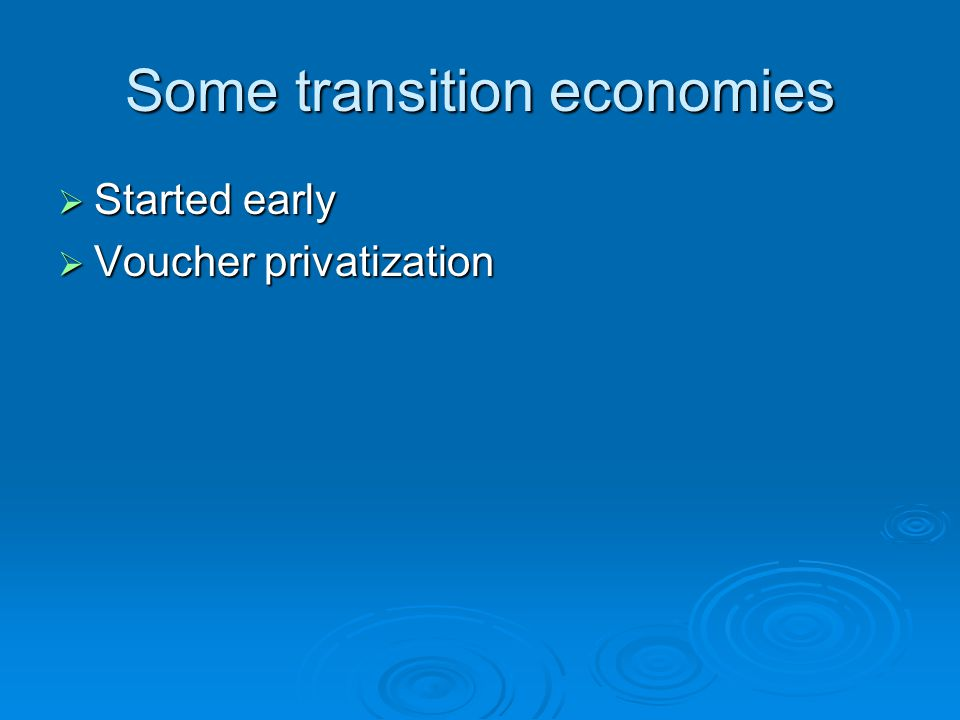 Some transition economies  Started early  Voucher privatization