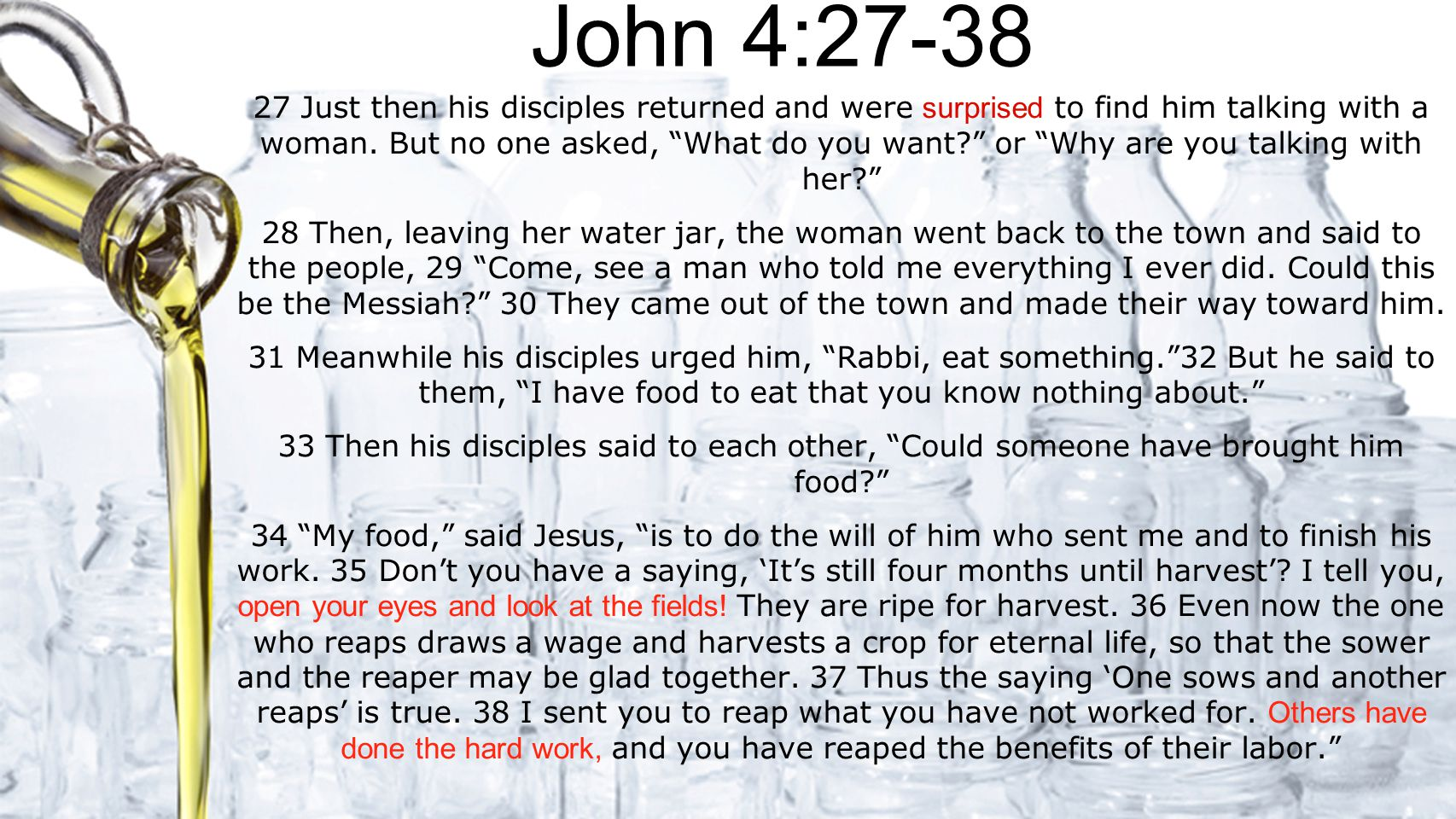 John 4:27-38 27 Just then his disciples returned and were surprised to find him talking with a woman.