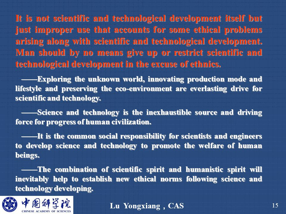 Lu Yongxiang , CAS 15 It is not scientific and technological development itself but just improper use that accounts for some ethical problems arising