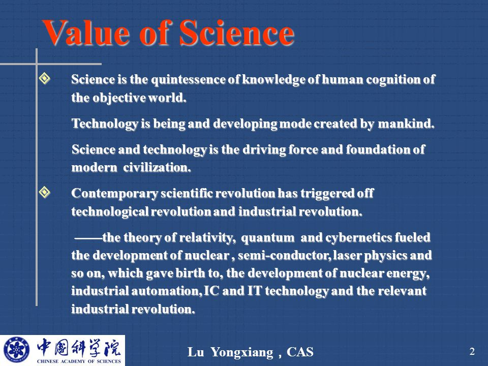 Lu Yongxiang , CAS 2 Value of Science  Science is the quintessence of knowledge of human cognition of the objective world.