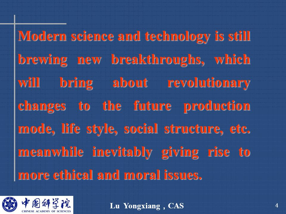 Lu Yongxiang , CAS 4 Modern science and technology is still brewing new breakthroughs, which will bring about revolutionary changes to the future prod