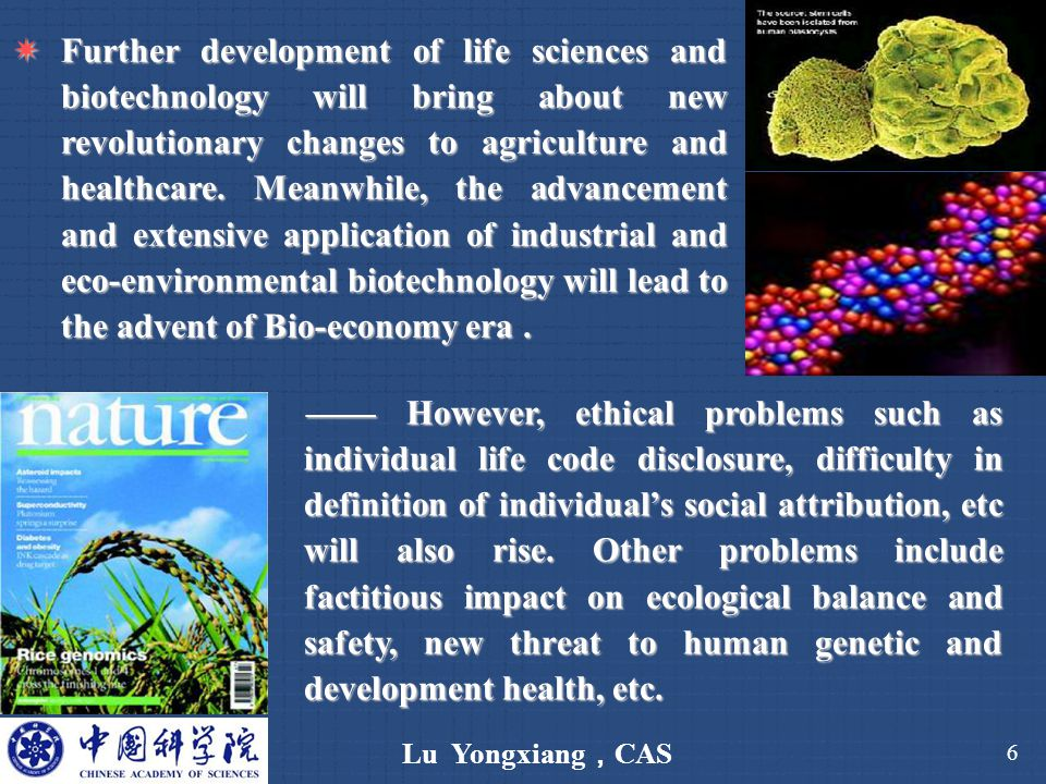 Lu Yongxiang , CAS 6  Further development of life sciences and biotechnology will bring about new revolutionary changes to agriculture and healthcare.