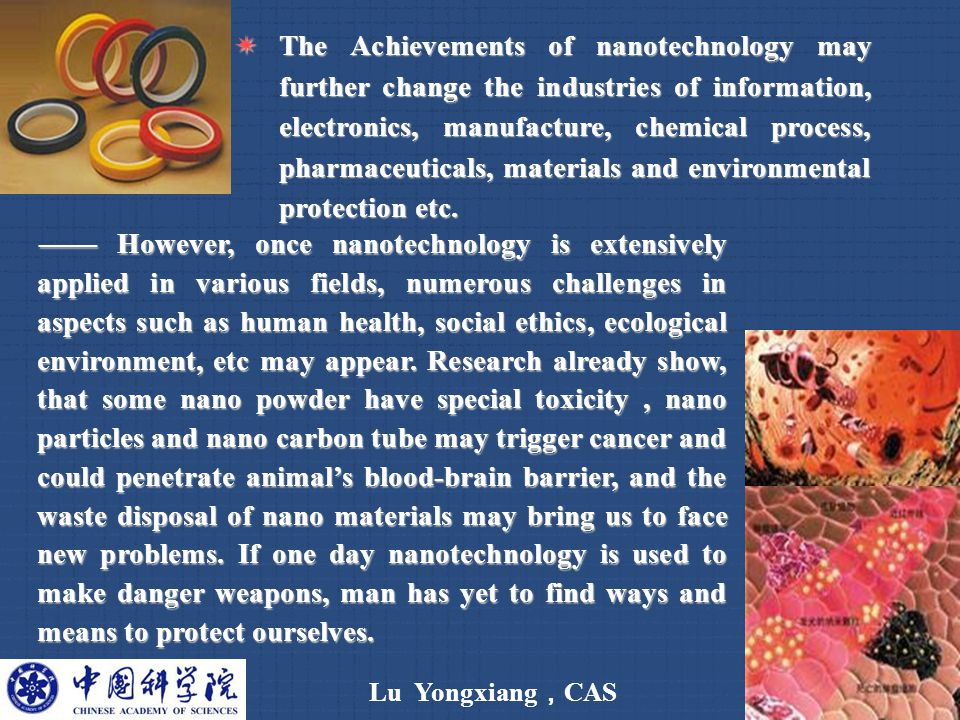 Lu Yongxiang , CAS 7  The Achievements of nanotechnology may further change the industries of information, electronics, manufacture, chemical process, pharmaceuticals, materials and environmental protection etc.