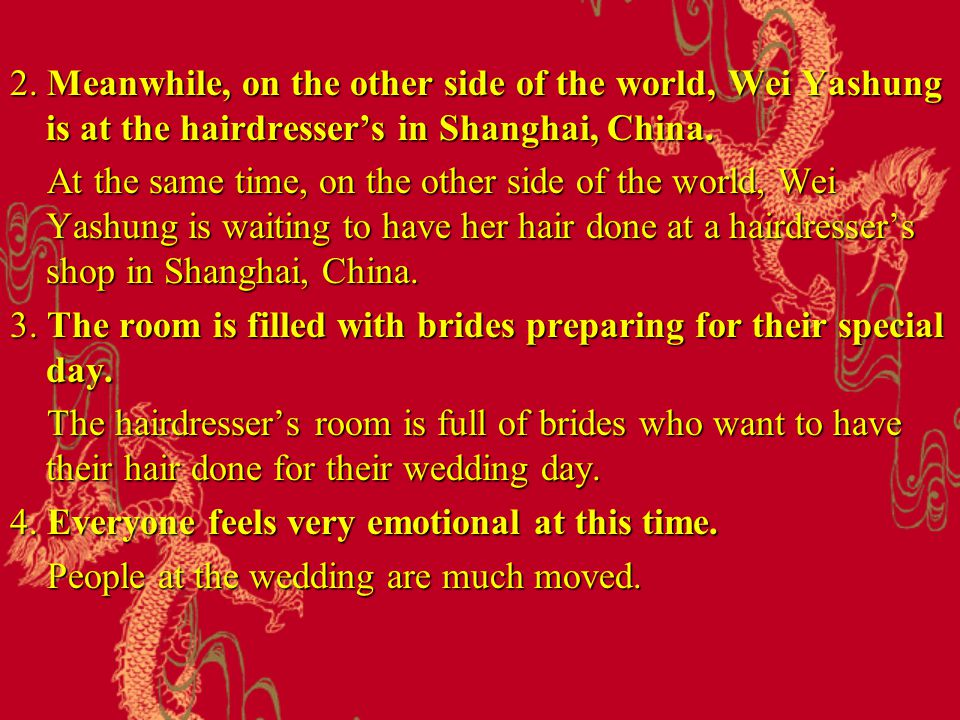 2. Meanwhile, on the other side of the world, Wei Yashung is at the hairdresser's in Shanghai, China. At the same time, on the other side of the world