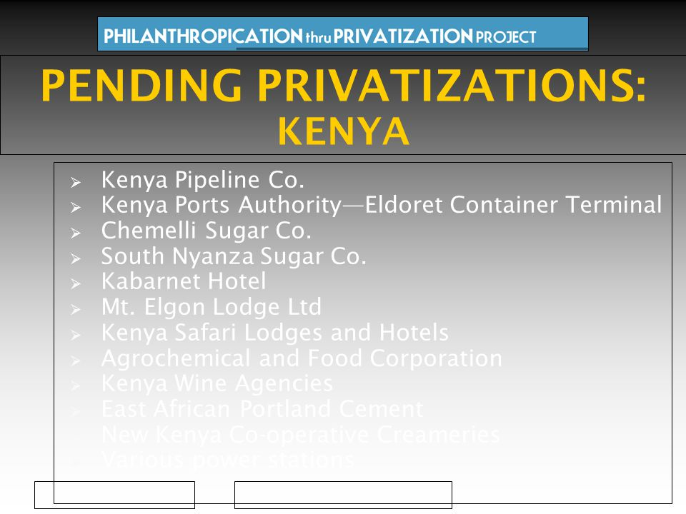  Kenya Pipeline Co.  Kenya Ports Authority—Eldoret Container Terminal  Chemelli Sugar Co.