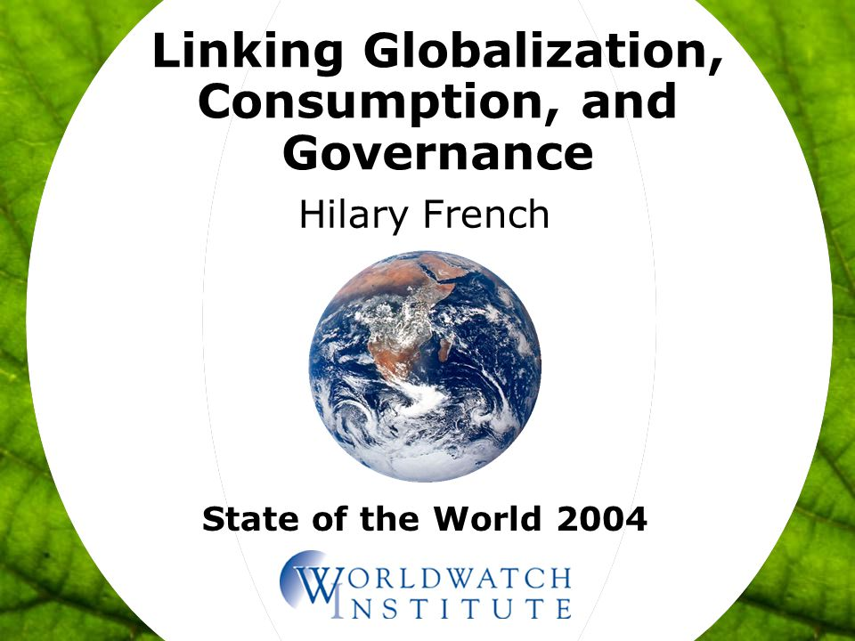 State of the World 2004 Linking Globalization, Consumption, and Governance Hilary French