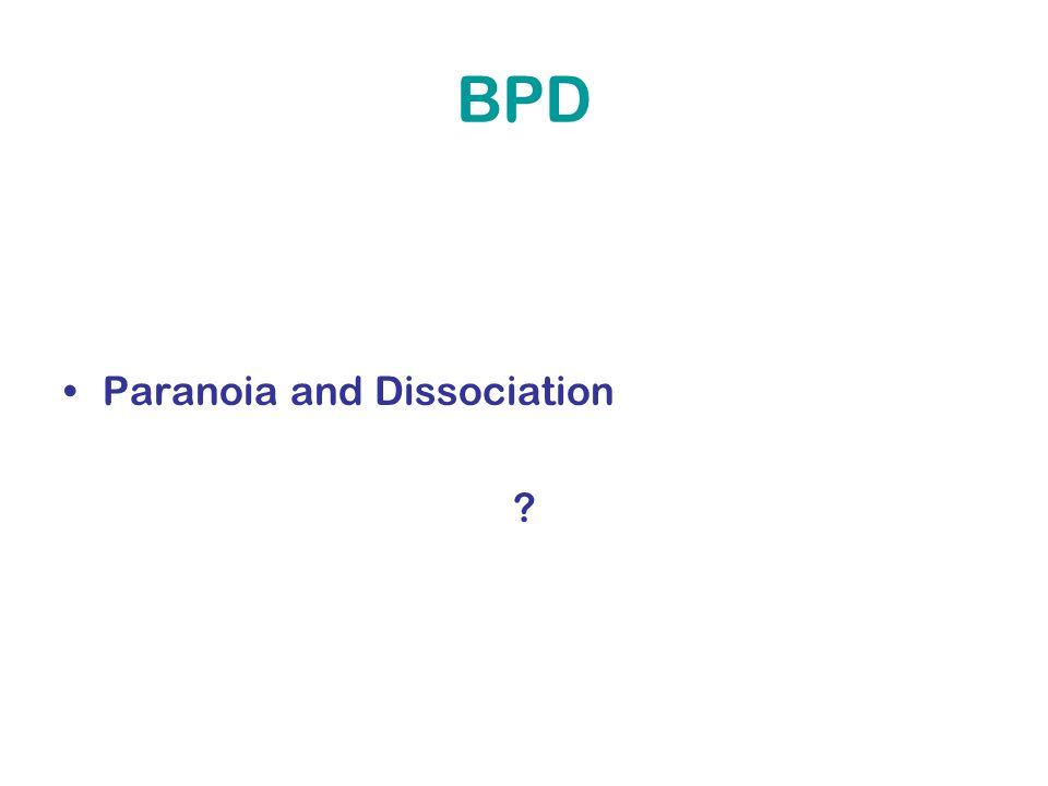 BPD Paranoia and Dissociation