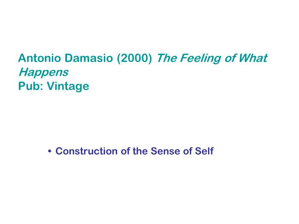 Antonio Damasio (2000) The Feeling of What Happens Pub: Vintage Construction of the Sense of Self