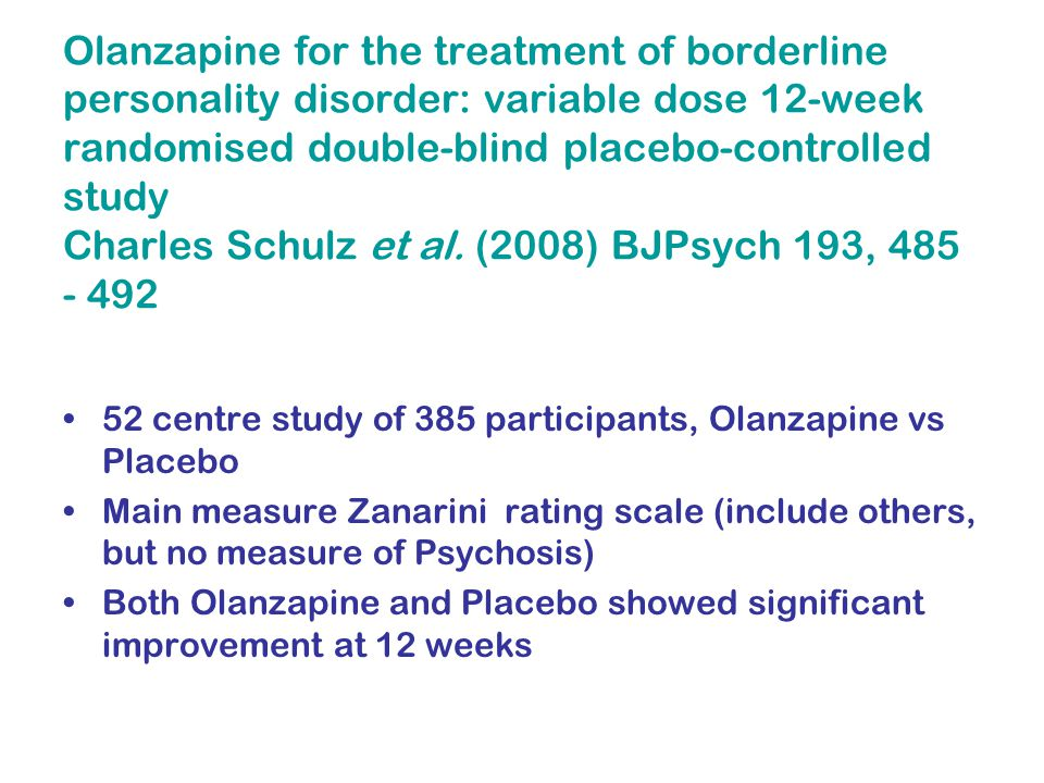 Olanzapine for the treatment of borderline personality disorder: variable dose 12-week randomised double-blind placebo-controlled study Charles Schulz et al.