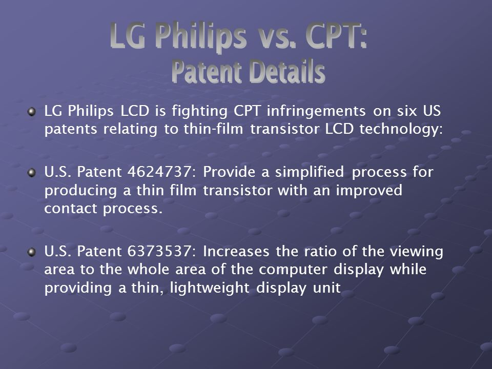 LG Philips LCD is fighting CPT infringements on six US patents relating to thin-film transistor LCD technology: U.S.