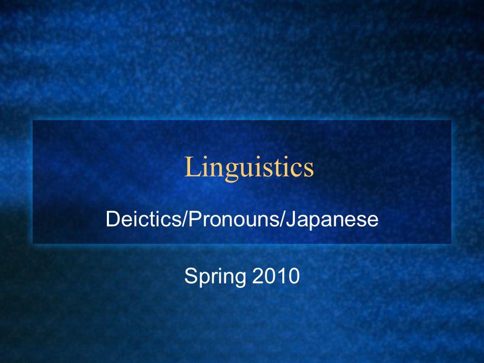 Linguistics Deictics/Pronouns/Japanese Spring 2010