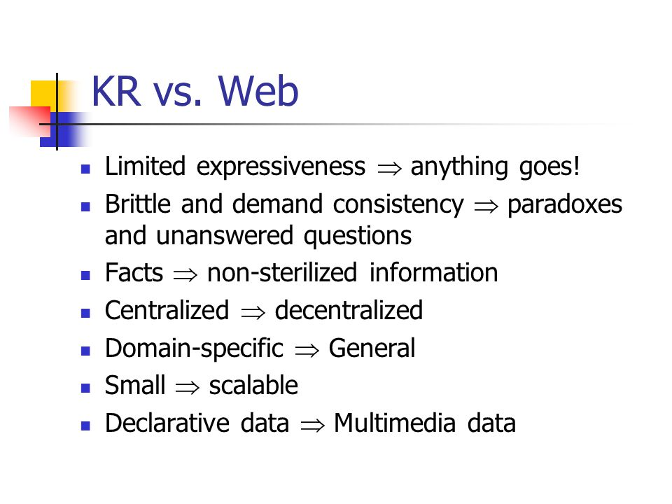KR vs. Web Limited expressiveness  anything goes.
