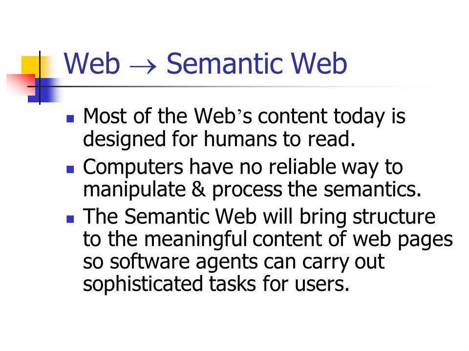 Web  Semantic Web Most of the Web ' s content today is designed for humans to read.