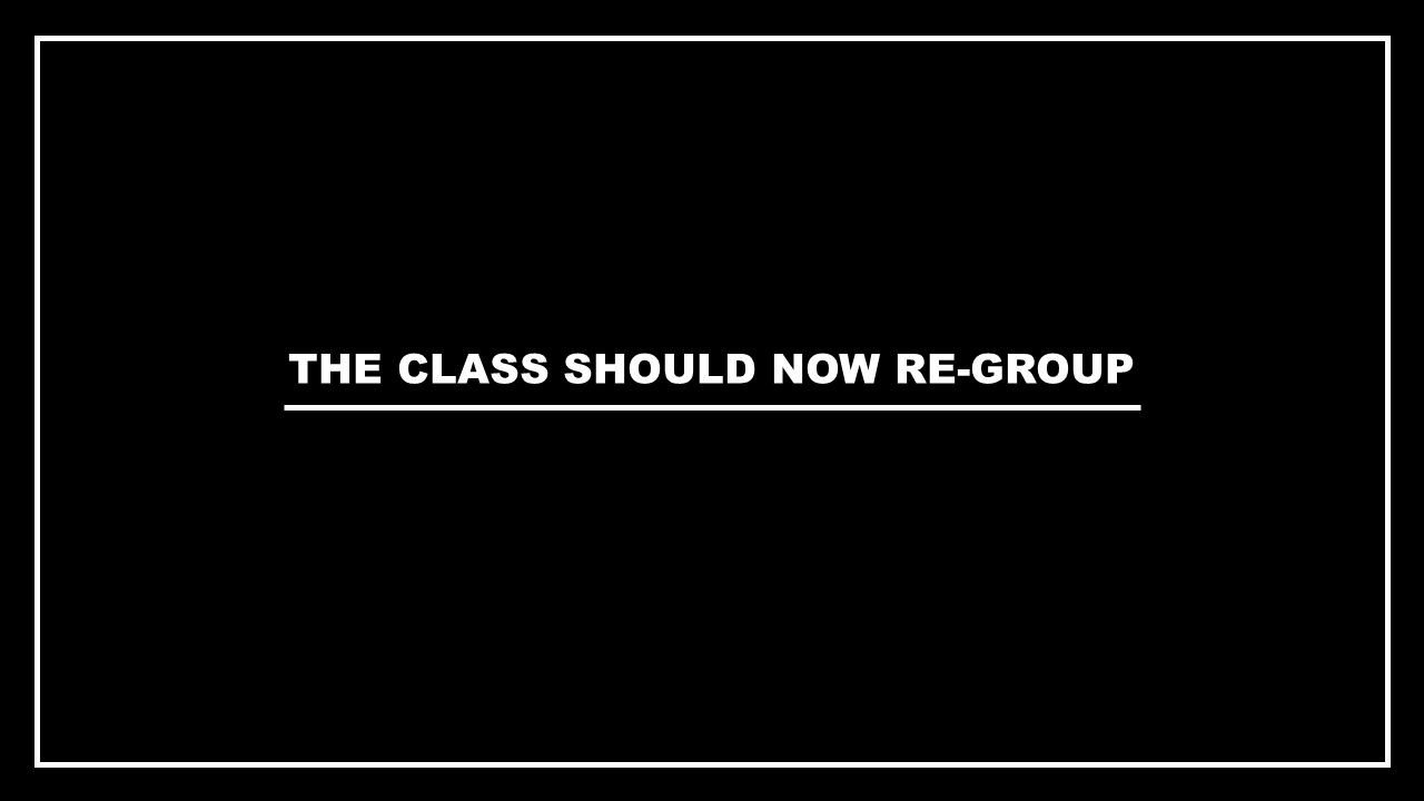 MEANWHILE...... THE CLASS SHOULD NOW RE-GROUP