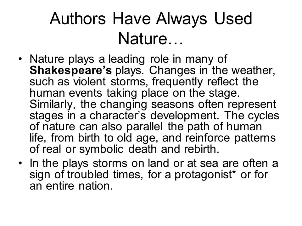 Authors Have Always Used Nature… Nature plays a leading role in many of Shakespeare's plays. Changes in the weather, such as violent storms, frequentl