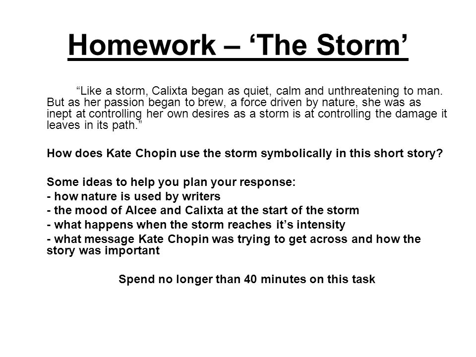 Homework – 'The Storm' Like a storm, Calixta began as quiet, calm and unthreatening to man.