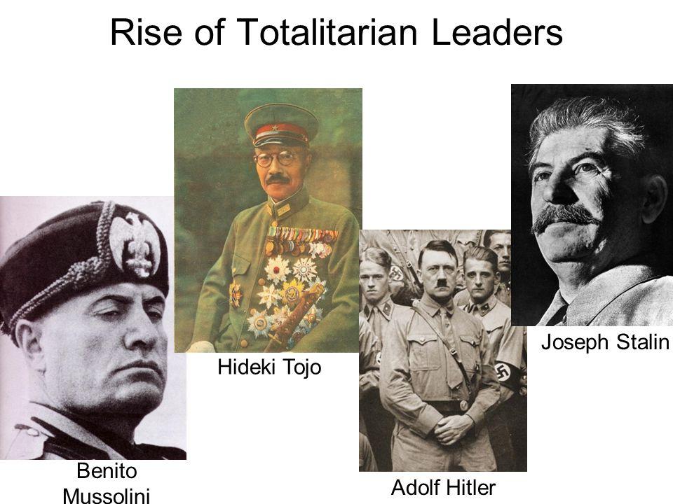 Rise of Totalitarian Leaders Benito Mussolini Joseph Stalin Hideki Tojo Adolf Hitler