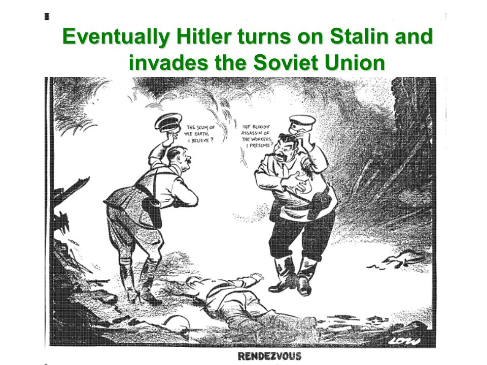 Eventually Hitler turns on Stalin and invades the Soviet Union