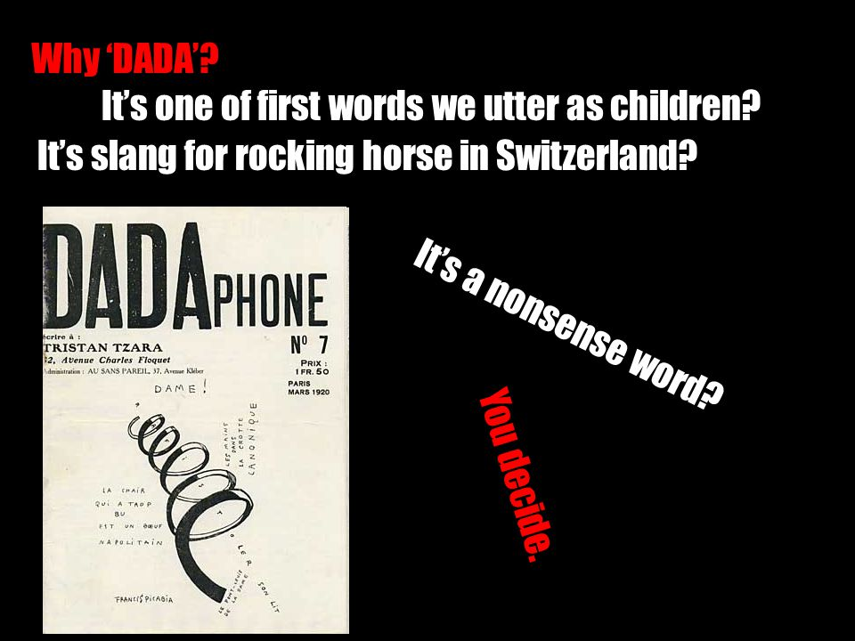 Why 'DADA'. It's one of first words we utter as children.