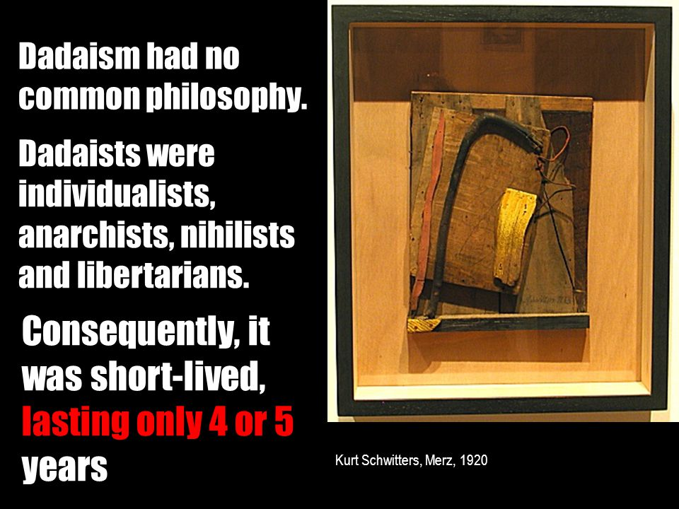 Dadaism had no common philosophy.