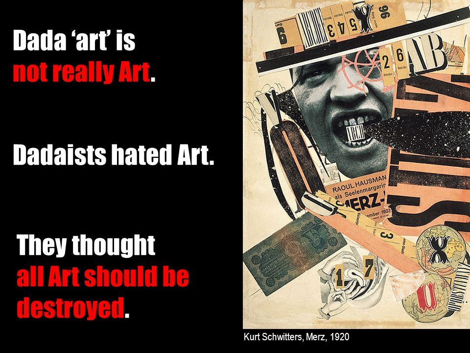 Dada 'art' is not really Art. They thought all Art should be destroyed.