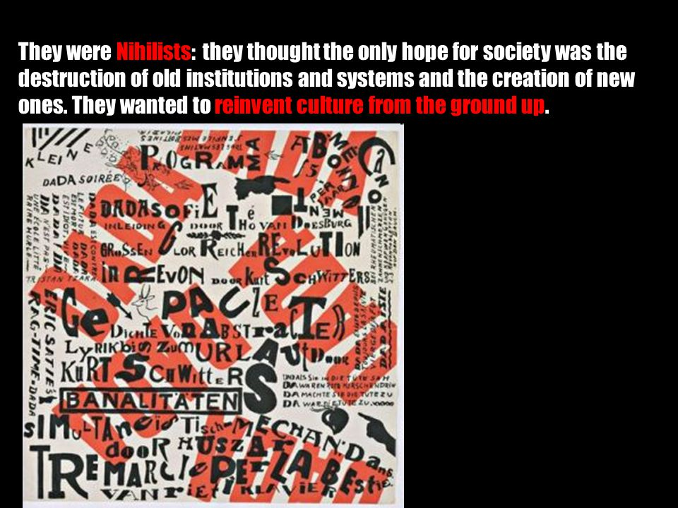 They were Nihilists: they thought the only hope for society was the destruction of old institutions and systems and the creation of new ones.