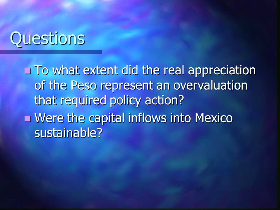 Questions To what extent did the real appreciation of the Peso represent an overvaluation that required policy action.