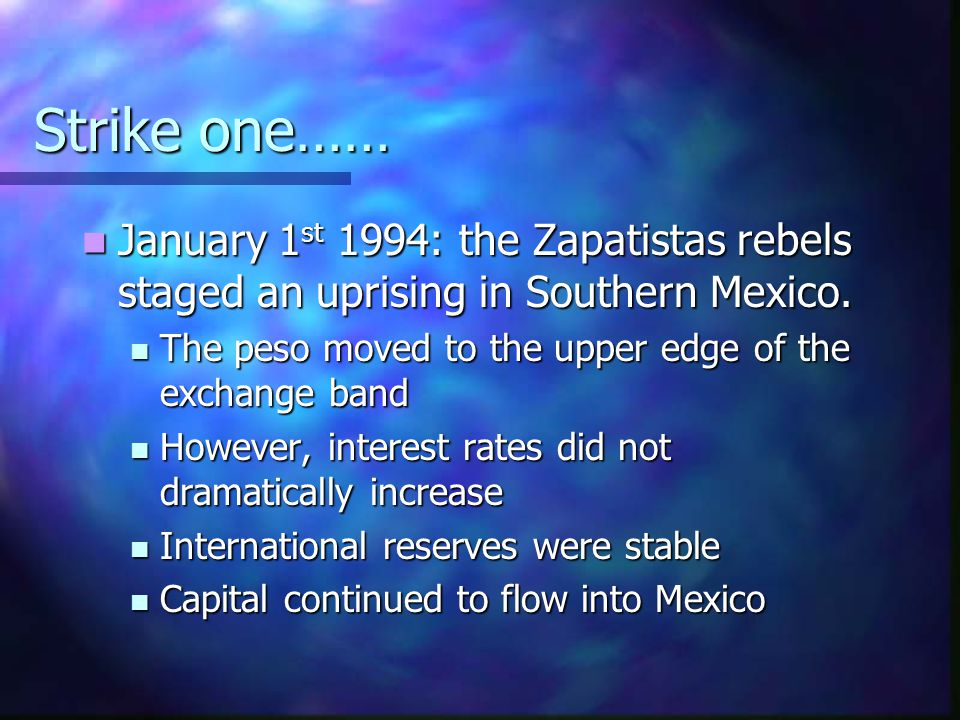 Strike one…… January 1 st 1994: the Zapatistas rebels staged an uprising in Southern Mexico. January 1 st 1994: the Zapatistas rebels staged an uprisi