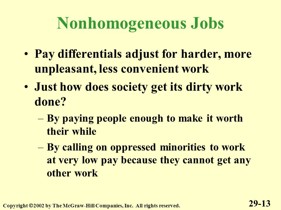 Nonhomogeneous Jobs Pay differentials adjust for harder, more unpleasant, less convenient work Just how does society get its dirty work done.
