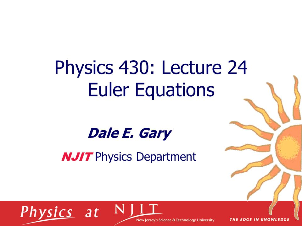 Physics 430: Lecture 24 Euler Equations Dale E. Gary NJIT Physics Department