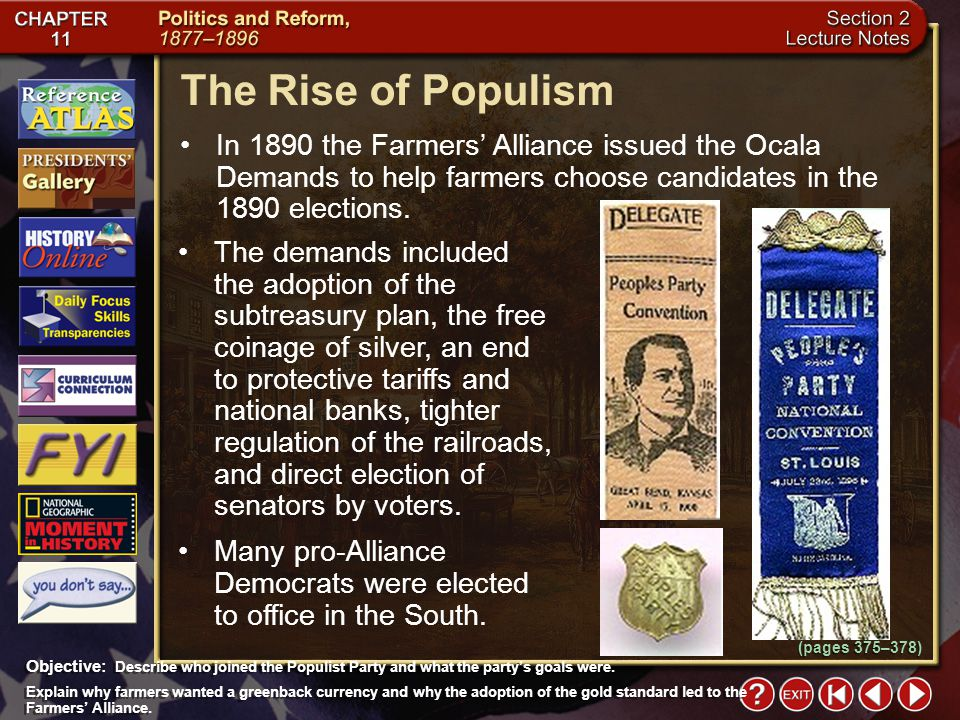 Section 2-16 (pages 375–378) The Rise of Populism In 1890 the Farmers' Alliance issued the Ocala Demands to help farmers choose candidates in the 1890 elections.