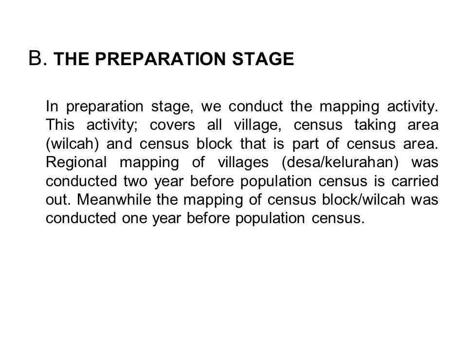 PC 1971PC 1980PC 1990PC 2000 Village area mapping (Desa/Kelurahan) Census Block mapping wilcah mappingCensus Block mapping Master frame (MF) and Master Sampling Frame (MSF) Determination of rural/urban classification Data collecting of PODES (facilities of village) Pilot survey/try out Recruiting And Training Of Field Enumerators
