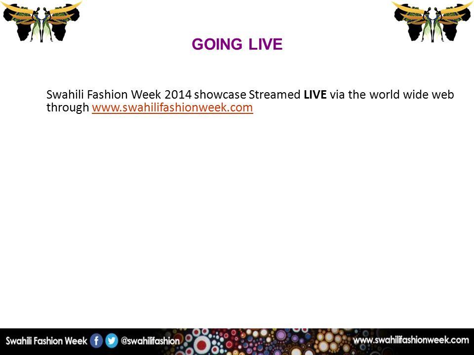GOING LIVE Swahili Fashion Week 2014 showcase Streamed LIVE via the world wide web through www.swahilifashionweek.comwww.swahilifashionweek.com