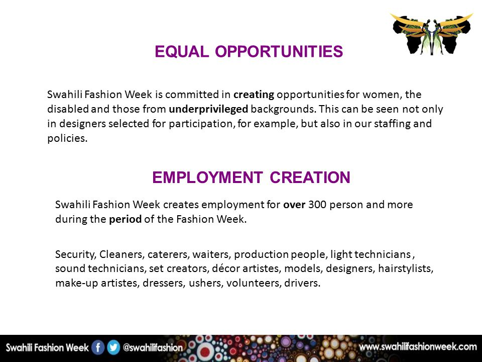 EMPLOYMENT CREATION Swahili Fashion Week creates employment for over 300 person and more during the period of the Fashion Week.