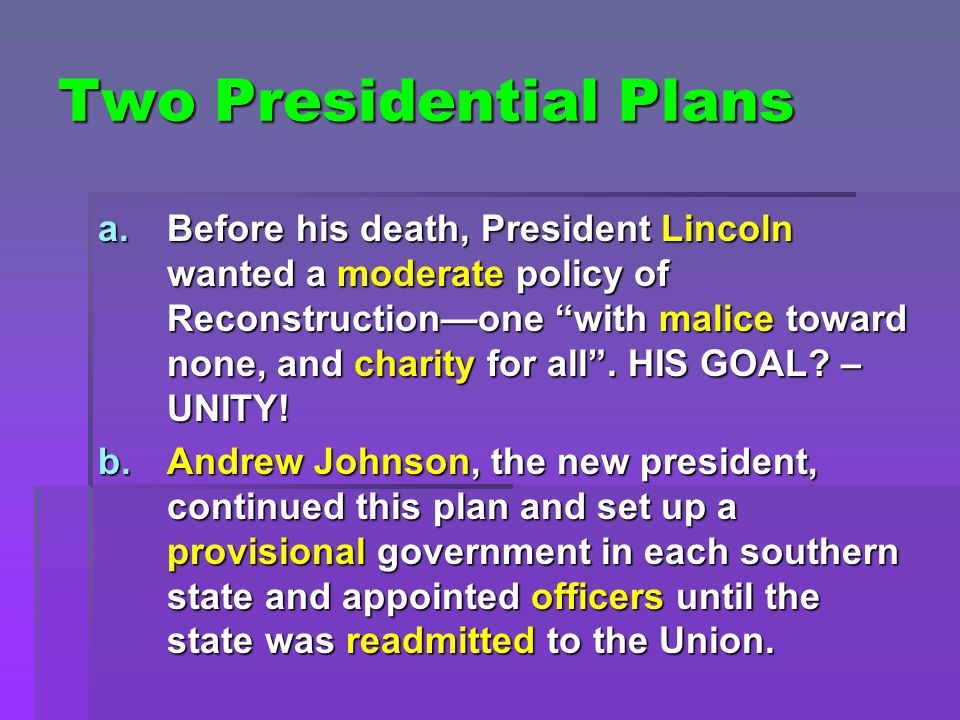 Two Presidential Plans i.To be readmitted to the Union, each southern state had to abolish slavery and nullify, or cancel, its ordinance of secession.