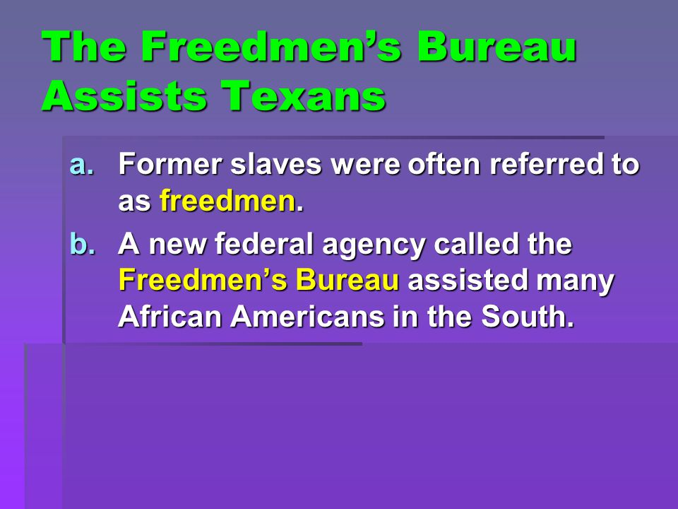 The Freedmen's Bureau Assists Texans c.It operated for 5 years by: i.Helping them find jobs.