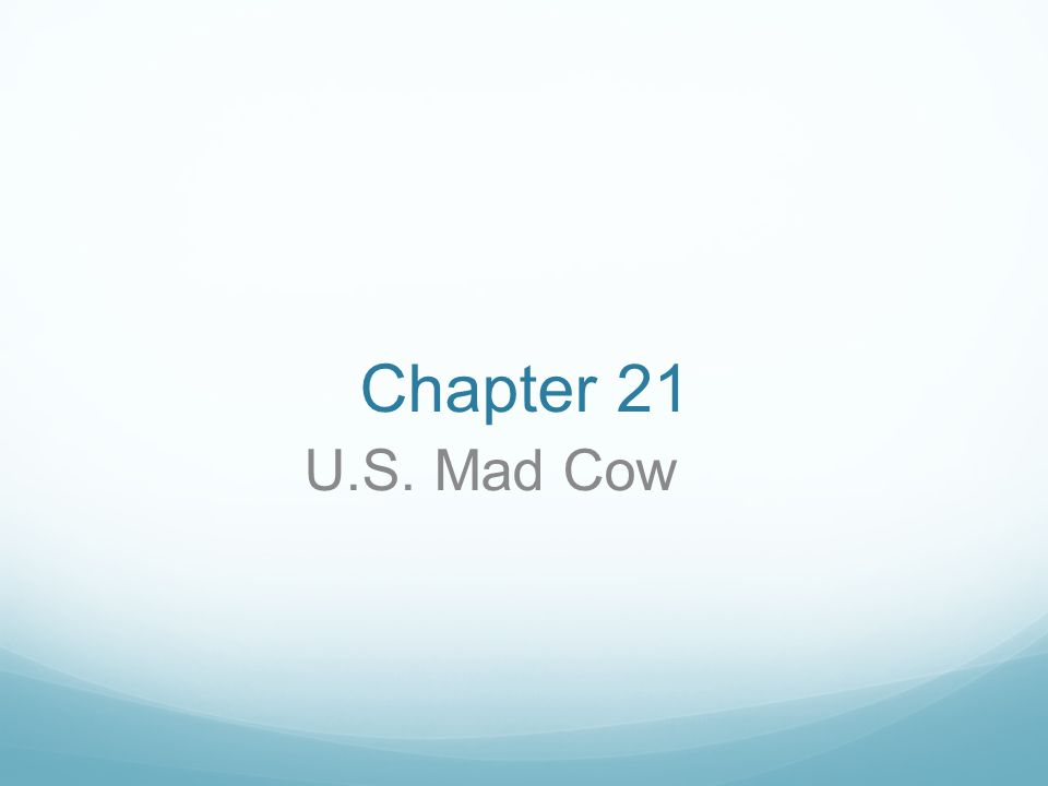 Chapter 21 U.S. Mad Cow