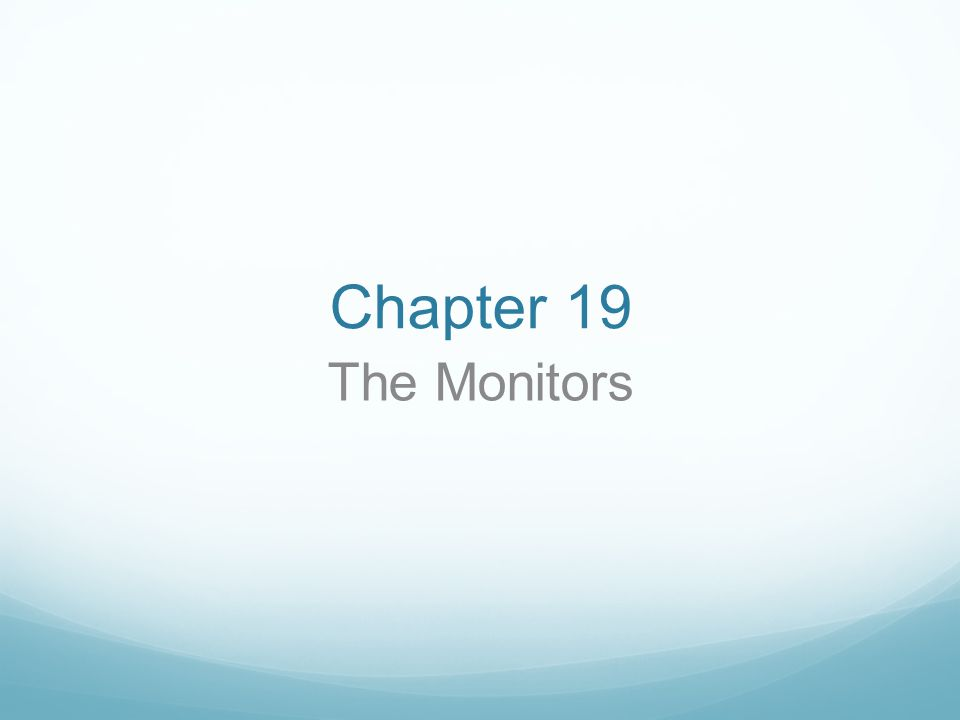 Chapter 19 The Monitors