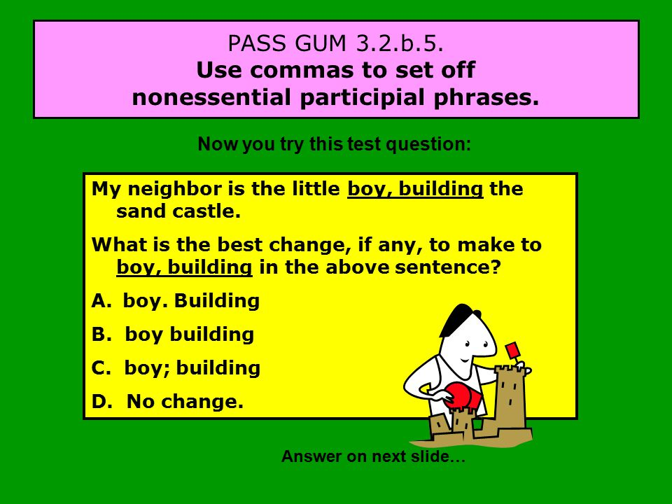 PASS GUM 3.2.b.5. Use commas to set off nonessential participial phrases.